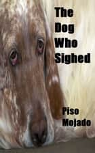 The Dog Who Sighed ebook by Piso Mojado