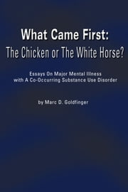 What Came First: The Chicken or the White Horse? ebook by Marc Goldfinger
