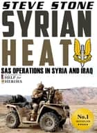 Syrian Heat: SAS Operations in Syria & Iraq ebook by Steve Stone