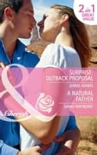 Surprise: Outback Proposal: Surprise: Outback Proposal (The MacKay Brothers, Book 2) / A Natural Father (Mills & Boon Cherish) eBook by Jennie Adams, Sarah Mayberry