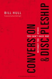 Conversion and Discipleship - You Can't Have One without the Other ebook by Bill Hull,McKnight