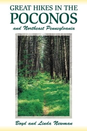 Great Hikes in the Poconos - and Northeast Pennsylvania ebook by Boyd Newman,Linda Newman