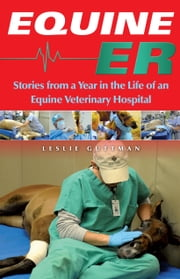 Equine ER - Stories From a Year in the Life of an Equine Veterinary Hospital ebook by Leslie Guttman