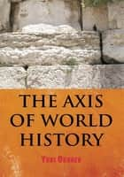 THE AXIS OF WORLD HISTORY ebook by Yuri Okunev