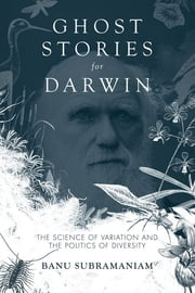 Ghost Stories for Darwin - The Science of Variation and the Politics of Diversity ebook by Banu Subramaniam