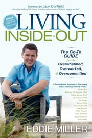 Living Inside-Out - The Go-to Guide for the Overwhelmed, Overworked, & Overcommitted ebook by Eddie Miller