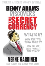 Benny Adams Discovers The Secret Currency ebook by Verne Gardiner