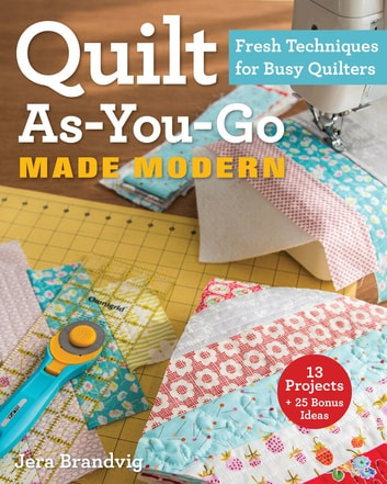 Quilt As-You-Go Made Modern - Fresh Techniques for Busy Quilters 電子書 by Jera Brandvig