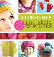 101 Designer One-Skein Wonders - A world of possibilities inspired by just one skein ebook by Judith Durant