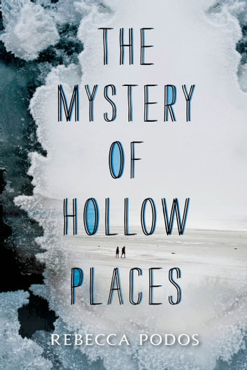 The Mystery of Hollow Places ebook by Rebecca Podos