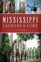 Mississippi Legends & Lore ebook by Alan Brown