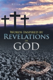 Words Inspired by Revelations of God ebook by Kevin M. Goodman