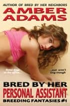 Bred By Her Personal Assistant ebook by Amber Adams