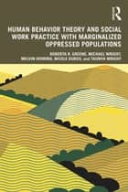 Human Behavior Theory and Social Work Practice with Marginalized Oppressed Populations ebook by Roberta R. Greene, Michael Wright, Melvin Herring,...