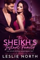 The Sheikh's Instant Family - The Safar Sheikhs Series, #2 ebook by Leslie North