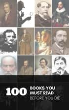 100 Books You Must Read Before You Die ebook by Genuine Fans, Emily Brontë, E. E. Cummings,...