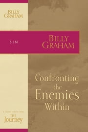 Confronting the Enemies Within - The Journey Study Series ebook by Billy Graham