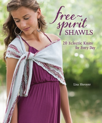 Free-Spirit Shawls - 20 Eclectic Knits for Every Day ebook by Lisa Shroyer