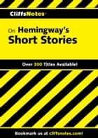 CliffsNotes on Hemingway's Short Stories ebook by James L. Roberts