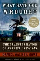 What Hath God Wrought - The Transformation of America, 1815-1848 ebook by Daniel Walker Howe