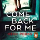 Come Back For Me - Your next obsession from the author of Richard & Judy bestseller NOW YOU SEE HER audiobook by Heidi Perks