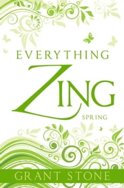 Everything Zing: Spring ebook by Grant Stone