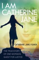 I am Catherine Jane ebook by Catherine Jane Fisher