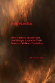 The BillyGate Affair: How Hackers at Microsoft and Google Revealed Their Massive Malware Operation ebook by BW McKinzie