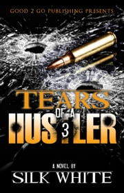 Tears of a Hustler PT 3 ebook by Silk White