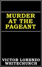 Murder at the Pageant ebook by Victor Lorenzo Whitechurch