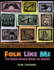 Folk Like Me - The Read-Aloud Book of Saints ebook by K.M. Lucchese