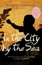 In the City by the Sea ebook by Kamila Shamsie
