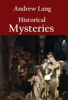 Historical Mysteries - classic versions ebook by Andrew Lang