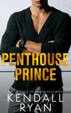 Penthouse Prince ebooks by Kendall Ryan