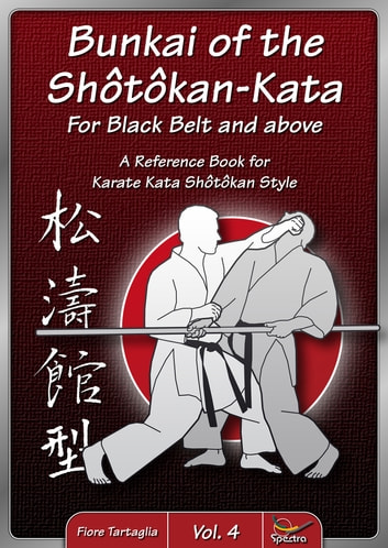 Bunkai of Shôtôkan-Kata for Black Belt and above - A Reference Book for Karate Kata Shôtôkan Style ebook by Fiore Tartaglia
