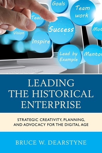 Leading the historical enterprise ebook by bruce w dearstyne leading the historical enterprise strategic creativity planning and advocacy for the digital age fandeluxe Images