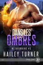 Dans les ombres - Metahumains #3 ebook by Christelle S., Hailey Turner