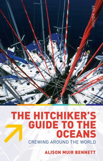 The Hitchiker's Guide to the Oceans - Crewing Around the World ebook by Alison Muir Bennett