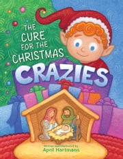 The Cure for the Christmas Crazies ebook by April Hartmann