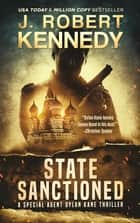 State Sanctioned - A Special Agent Dylan Kane Thriller, Book #8 ebook by