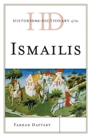 Historical Dictionary of the Ismailis ebook by Farhad Daftary
