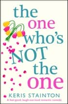 The One Who's Not the One - A feel good, laugh out loud romantic comedy ebook by Keris Stainton