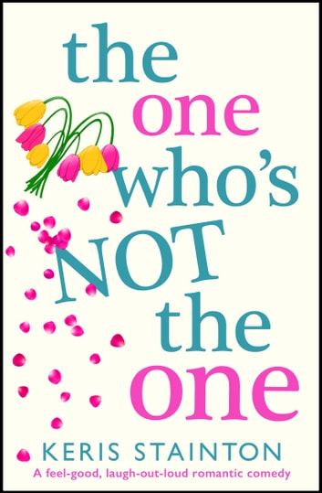The One Who's Not the One - A feel good, laugh out loud romantic comedy 電子書 by Keris Stainton