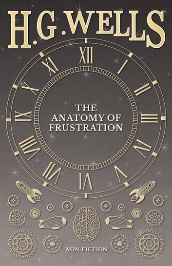 The Anatomy of Frustration ebook by H. G. Wells