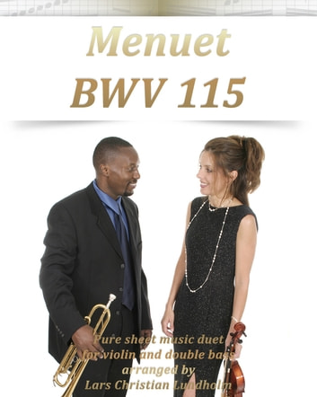 Menuet BWV 115 Pure sheet music duet for violin and double bass arranged by Lars Christian Lundholm ebook by Pure Sheet Music