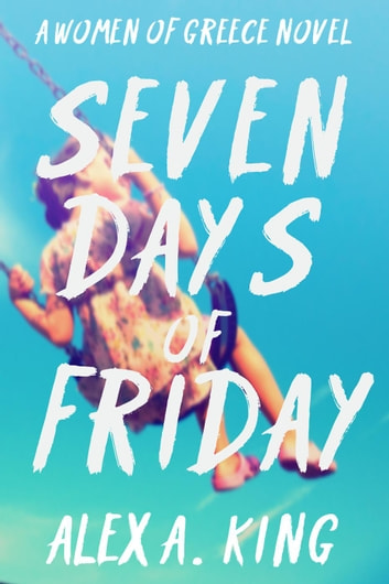 Seven days of friday ebook by alex a king 9781501494000 rakuten seven days of friday women of greece 1 ebook by alex a fandeluxe Gallery