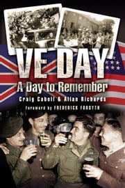 VE Day - A Day to Remember ebook by Craig Cabell,Allan Richards,Frederick  Forsyth