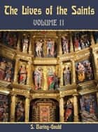 The Lives of the Saints : Volume II (Illustrated) ebook by S. Baring-Gould