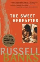 The Sweet Hereafter ebook by Russell Banks