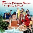 Favorite Children's Stories from China & Tibet ebook by Lotta Carswell-Hume,Koon-Chiu Lo